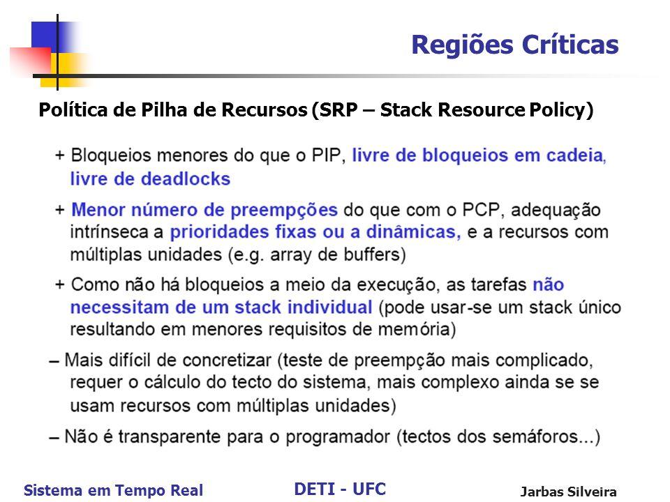 DETI - UFC Sistema em Tempo Real Jarbas Silveira Regiões Críticas Política de Pilha de Recursos (SRP – Stack Resource Policy)