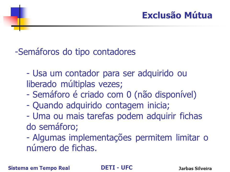 DETI - UFC Sistema em Tempo Real Jarbas Silveira Exclusão Mútua -Semáforos do tipo contadores - Usa um contador para ser adquirido ou liberado múltipl