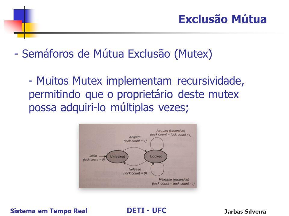 DETI - UFC Sistema em Tempo Real Jarbas Silveira Exclusão Mútua - Semáforos de Mútua Exclusão (Mutex) - Muitos Mutex implementam recursividade, permit