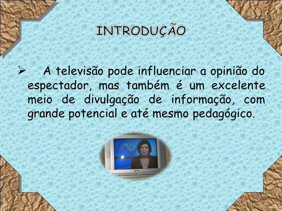 A televisão pode influenciar a opinião do espectador, mas também é um excelente meio de divulgação de informação, com grande potencial e até mesmo pedagógico.