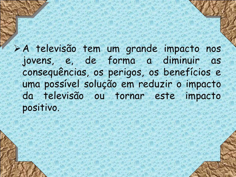 A televisão tem um grande impacto nos jovens, e, de forma a diminuir as consequências, os perigos, os benefícios e uma possível solução em reduzir o impacto da televisão ou tornar este impacto positivo.
