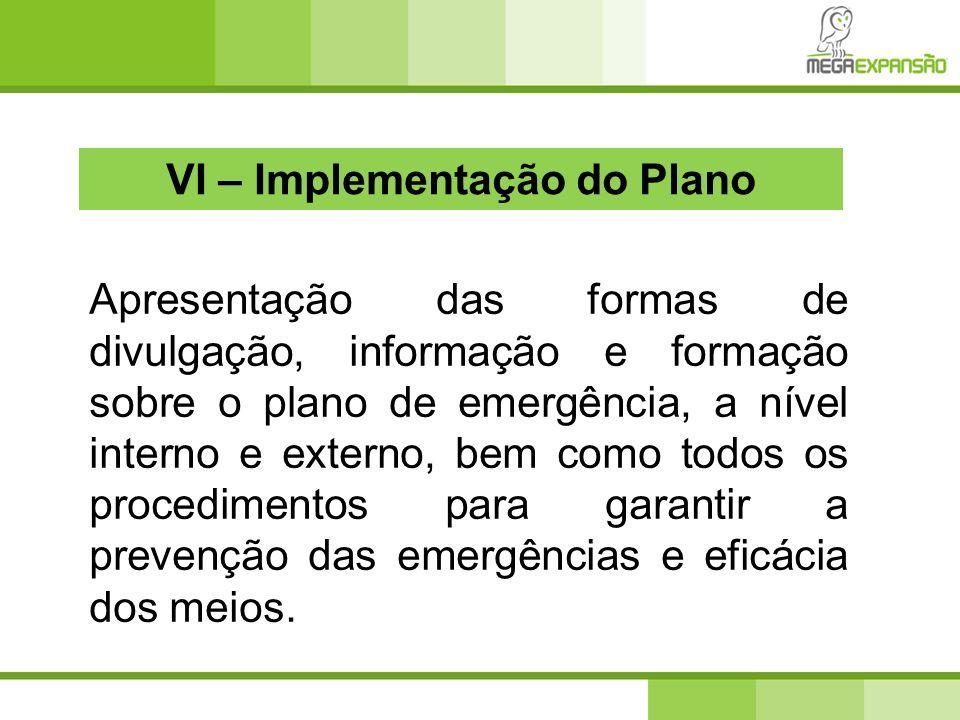 VI – Implementação do Plano Apresentação das formas de divulgação, informação e formação sobre o plano de emergência, a nível interno e externo, bem c