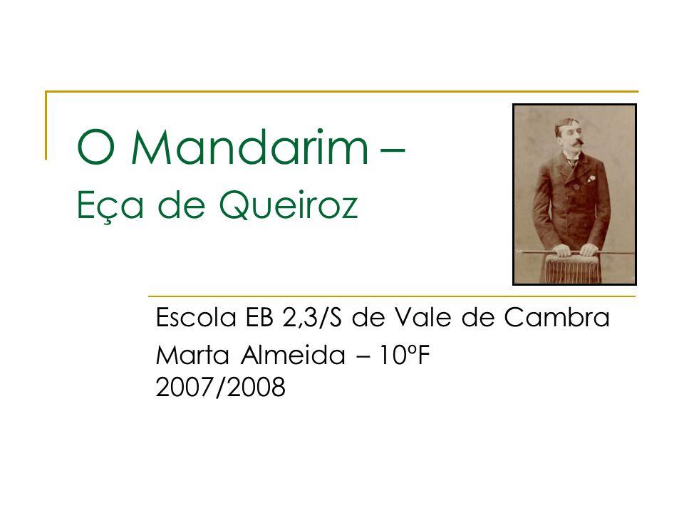 Bibliografia: http://www.citi.pt/cultura/literatura/romance/ec a_queiroz/mandarim.html http://www.citi.pt/cultura/literatura/romance/ec a_queiroz/mandarim.html http://pt.wikipedia.org/wiki/O_Mandarim http://virtual.inesc.pt/~jaj/crestomatia/5.html http://www.instituto- camoes.pt/cvc/ouvir/reconstruir/07/index.html http://www.instituto- camoes.pt/cvc/ouvir/reconstruir/07/index.html