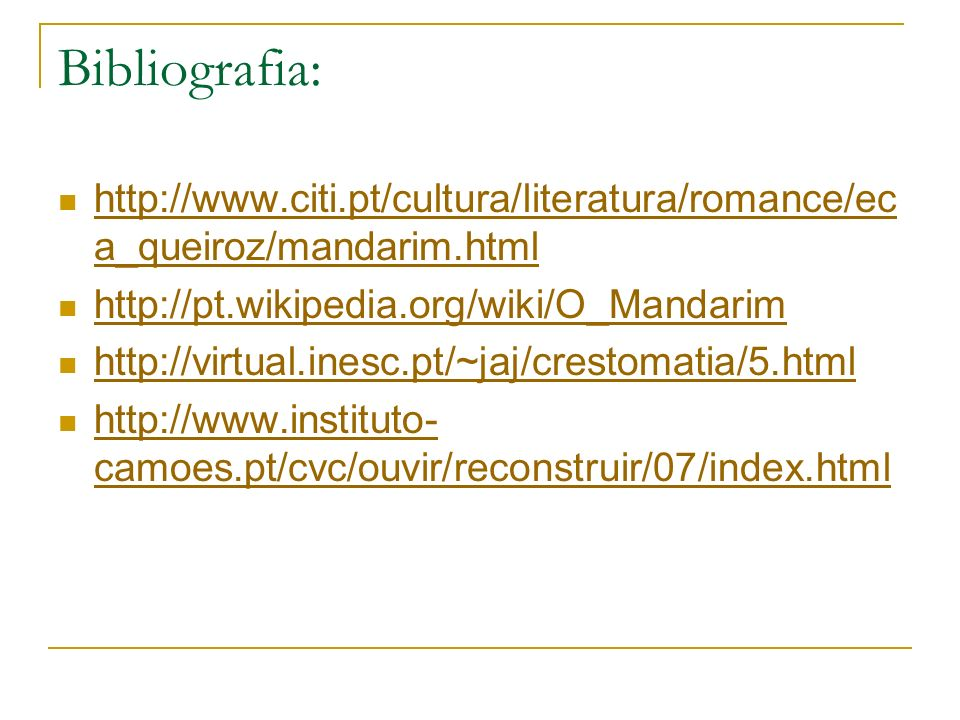 Bibliografia: http://www.citi.pt/cultura/literatura/romance/ec a_queiroz/mandarim.html http://www.citi.pt/cultura/literatura/romance/ec a_queiroz/mand