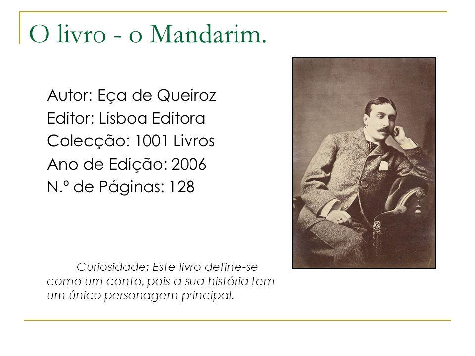 O livro - o Mandarim. Autor: Eça de Queiroz Editor: Lisboa Editora Colecção: 1001 Livros Ano de Edição: 2006 N.º de Páginas: 128 Curiosidade: Este liv
