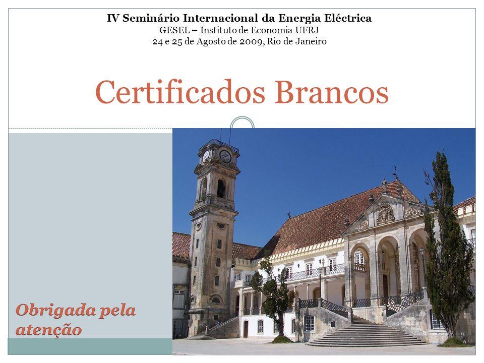 Certificados Brancos IV Seminário Internacional da Energia Eléctrica GESEL – Instituto de Economia UFRJ 24 e 25 de Agosto de 2009, Rio de Janeiro