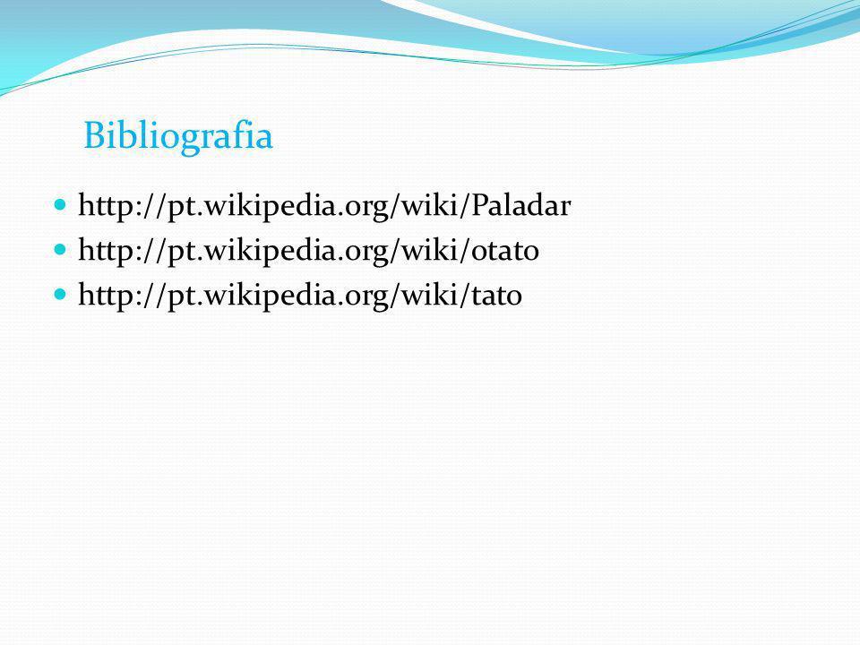 http://pt.wikipedia.org/wiki/Paladar http://pt.wikipedia.org/wiki/otato http://pt.wikipedia.org/wiki/tato Bibliografia