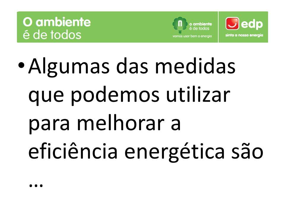 E com estás medidas conseguimos melhorar a eficiência energética, e podemos viver uma vida melhor !