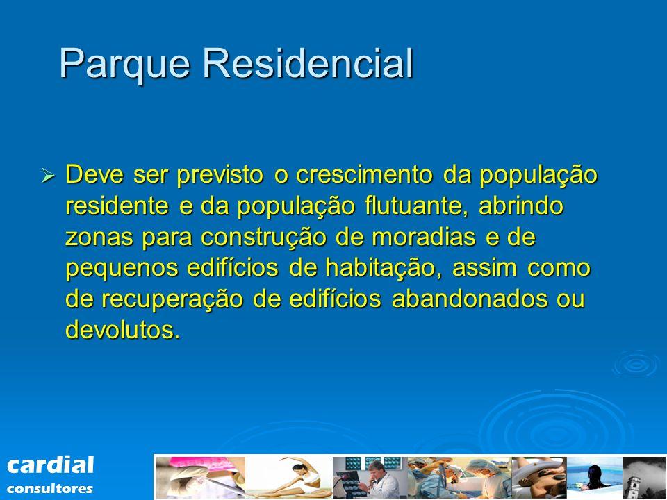 Parque Residencial Deve ser previsto o crescimento da população residente e da população flutuante, abrindo zonas para construção de moradias e de peq