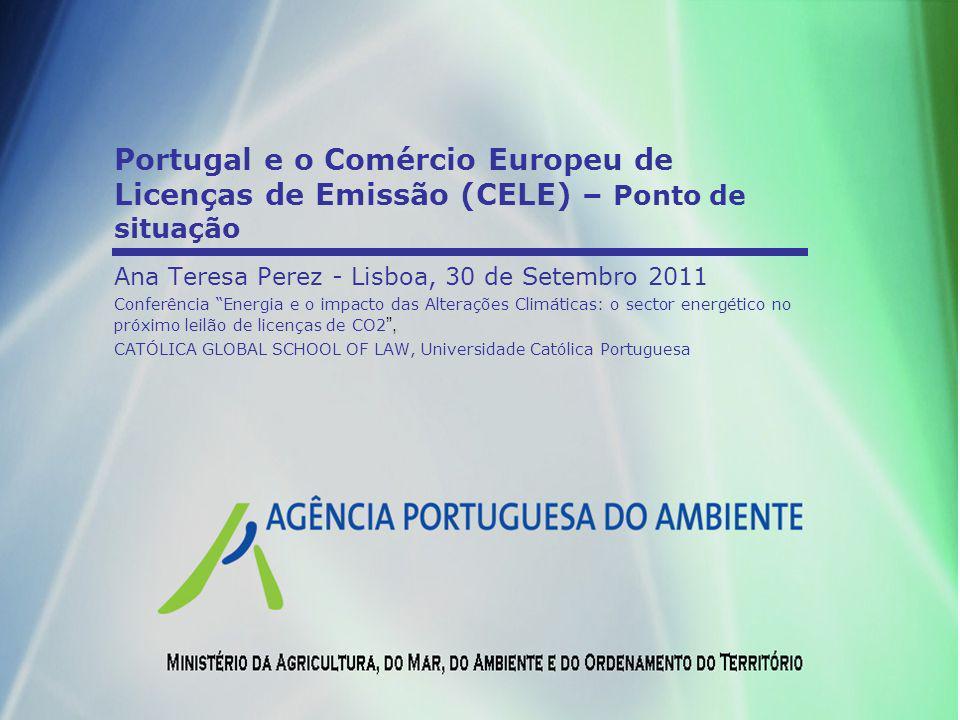 Portugal e o Comércio Europeu de Licenças de Emissão (CELE) – Ponto de situação Ana Teresa Perez - Lisboa, 30 de Setembro 2011 Conferência Energia e o