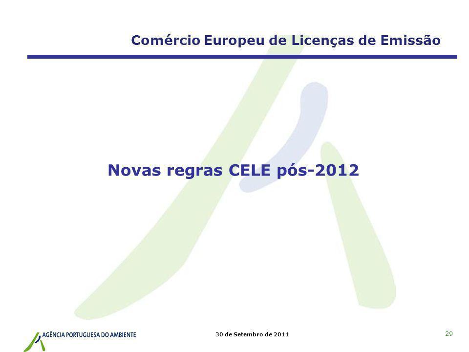 30 de Setembro de 2011 29 Novas regras CELE pós-2012 Comércio Europeu de Licenças de Emissão