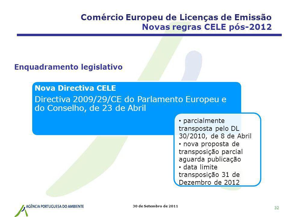 30 de Setembro de 2011 Nova Directiva CELE Directiva 2009/29/CE do Parlamento Europeu e do Conselho, de 23 de Abril parcialmente transposta pelo DL 30