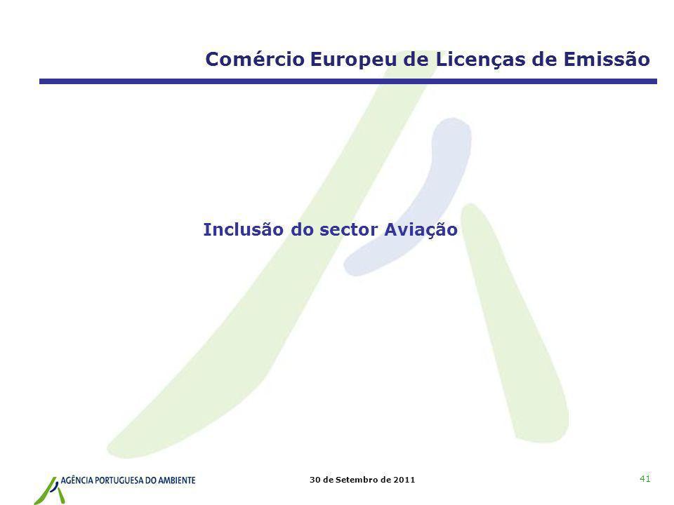 30 de Setembro de 2011 Inclusão do sector Aviação 41 Comércio Europeu de Licenças de Emissão