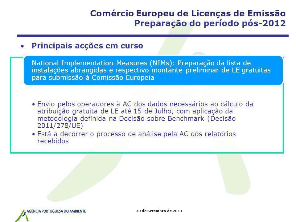 30 de Setembro de 2011 Principais acções em curso Comércio Europeu de Licenças de Emissão Preparação do período pós-2012 Envio pelos operadores à AC d