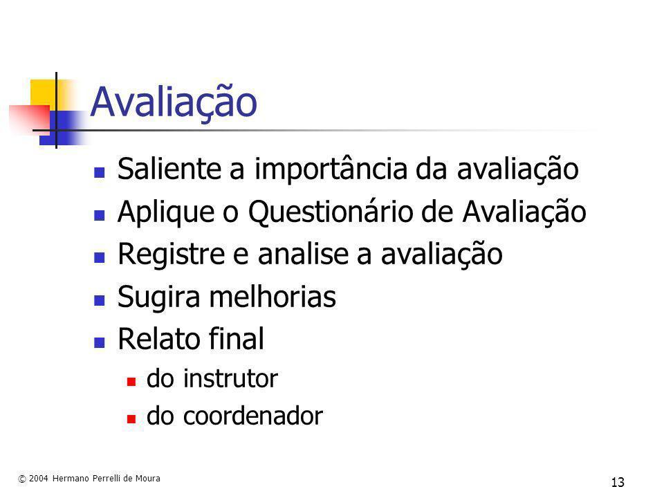 © 2004 Hermano Perrelli de Moura 13 Avaliação Saliente a importância da avaliação Aplique o Questionário de Avaliação Registre e analise a avaliação S