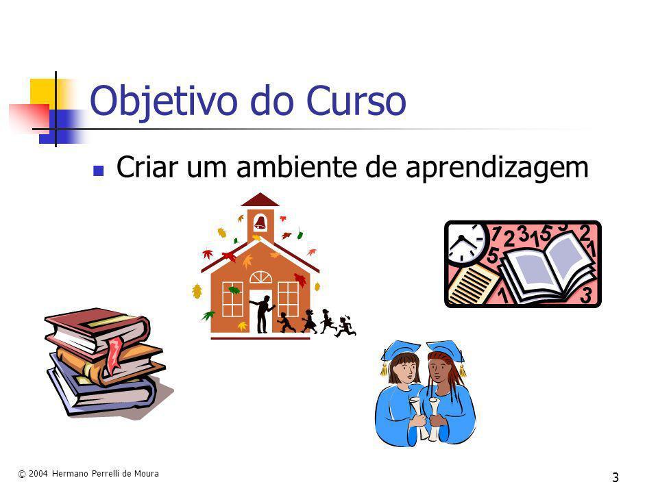 © 2004 Hermano Perrelli de Moura 3 Objetivo do Curso Criar um ambiente de aprendizagem