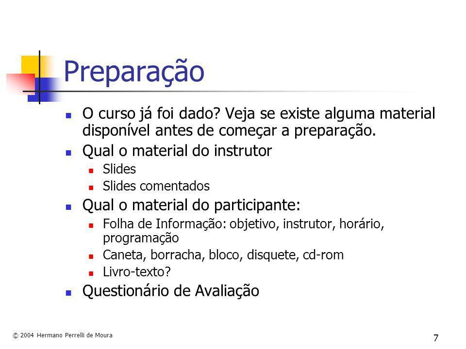 © 2004 Hermano Perrelli de Moura 7 Preparação O curso já foi dado? Veja se existe alguma material disponível antes de começar a preparação. Qual o mat