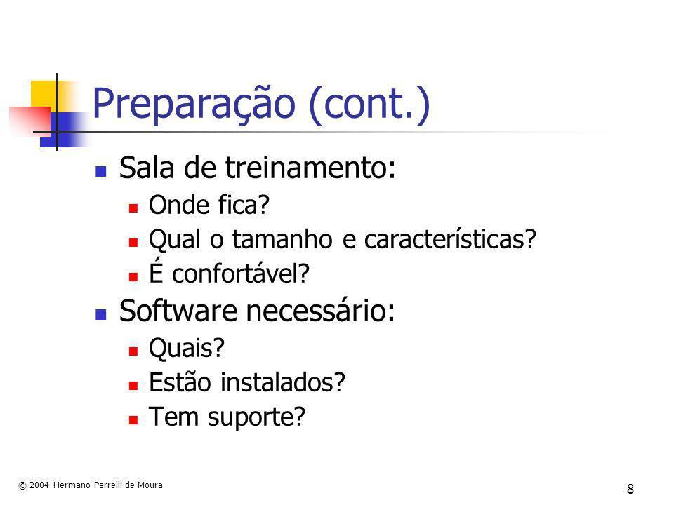 © 2004 Hermano Perrelli de Moura 8 Preparação (cont.) Sala de treinamento: Onde fica? Qual o tamanho e características? É confortável? Software necess