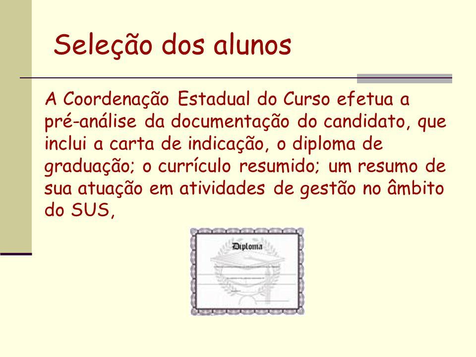 Seleção dos alunos A Coordenação Estadual do Curso efetua a pré-análise da documentação do candidato, que inclui a carta de indicação, o diploma de gr