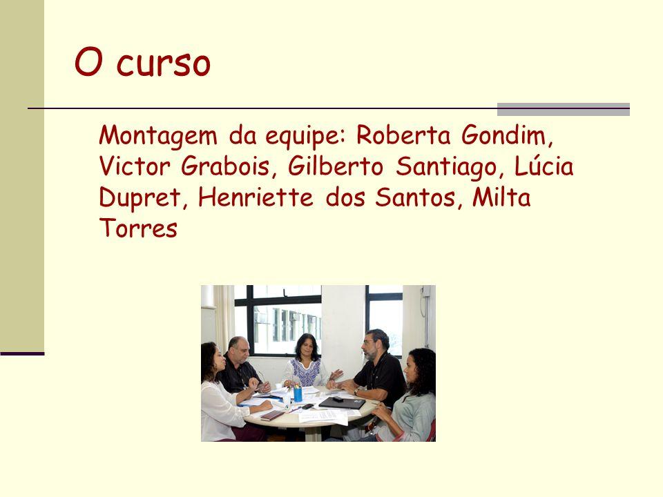 O curso Montagem da equipe: Roberta Gondim, Victor Grabois, Gilberto Santiago, Lúcia Dupret, Henriette dos Santos, Milta Torres
