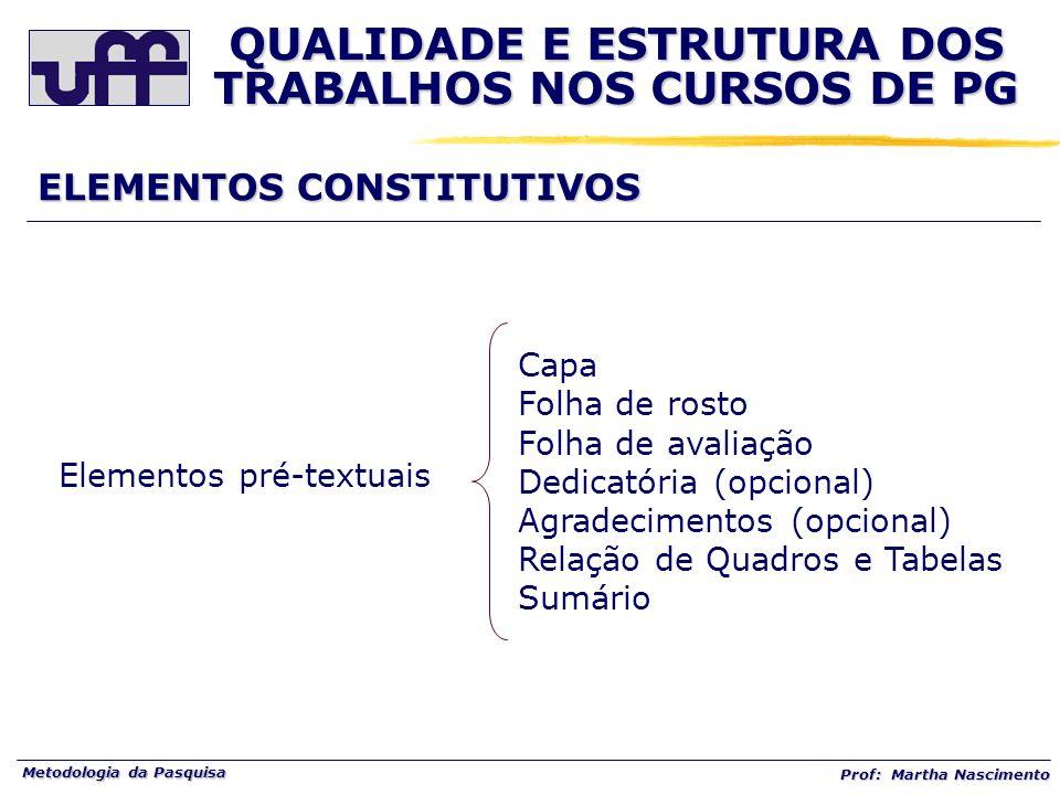 Metodologia da Pasquisa Prof: Martha Nascimento ELEMENTOS CONSTITUTIVOS Elementos pré-textuais Capa Folha de rosto Folha de avaliação Dedicatória (opc