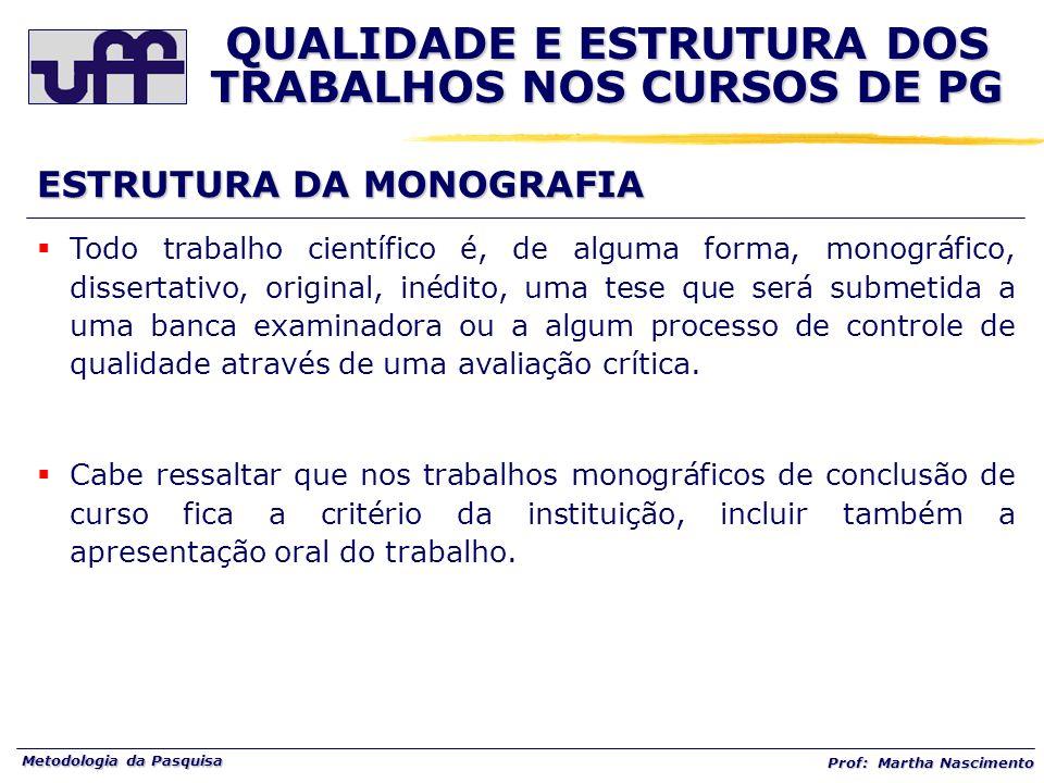 Metodologia da Pasquisa Prof: Martha Nascimento ESTRUTURA DA MONOGRAFIA Todo trabalho científico é, de alguma forma, monográfico, dissertativo, origin