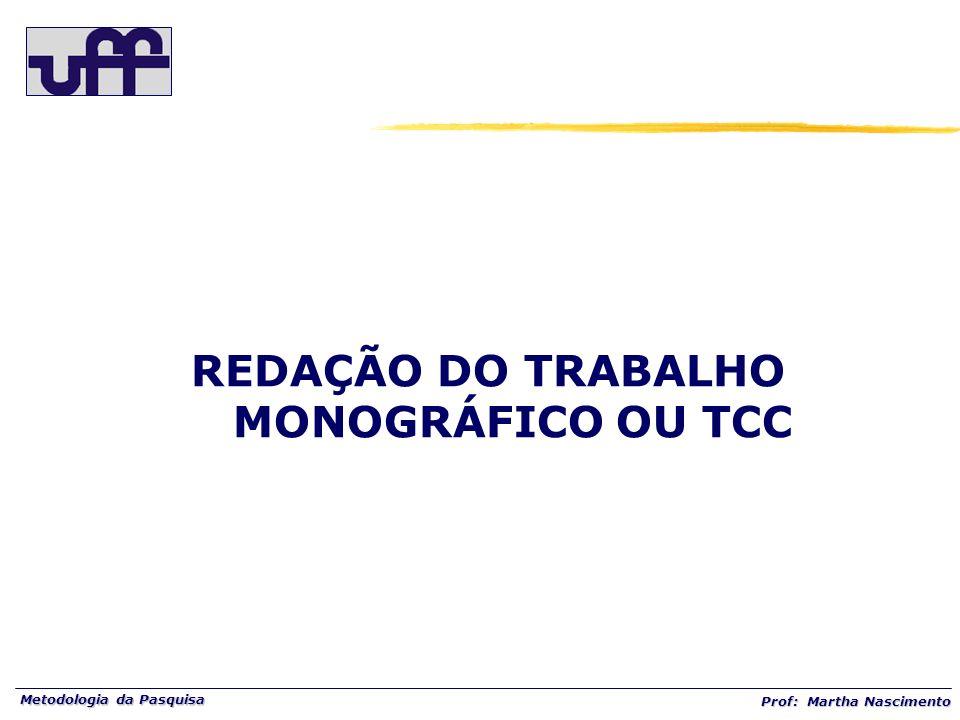 Metodologia da Pasquisa Prof: Martha Nascimento REDAÇÃO DO TRABALHO MONOGRÁFICO OU TCC