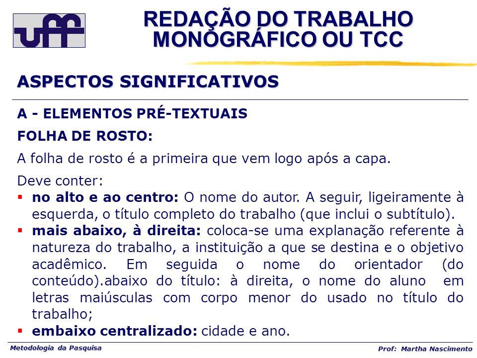 Metodologia da Pasquisa Prof: Martha Nascimento A - ELEMENTOS PRÉ-TEXTUAIS FOLHA DE ROSTO: A folha de rosto é a primeira que vem logo após a capa. Dev