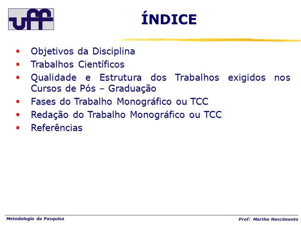 Metodologia da Pasquisa Prof: Martha Nascimento ÍNDICE Objetivos da Disciplina Objetivos da Disciplina Trabalhos Científicos Trabalhos Científicos Qua