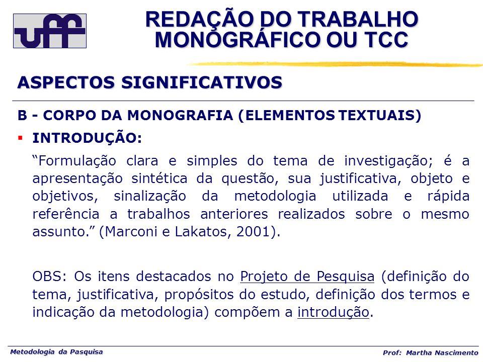 Metodologia da Pasquisa Prof: Martha Nascimento B - CORPO DA MONOGRAFIA (ELEMENTOS TEXTUAIS) INTRODUÇÃO: Formulação clara e simples do tema de investi