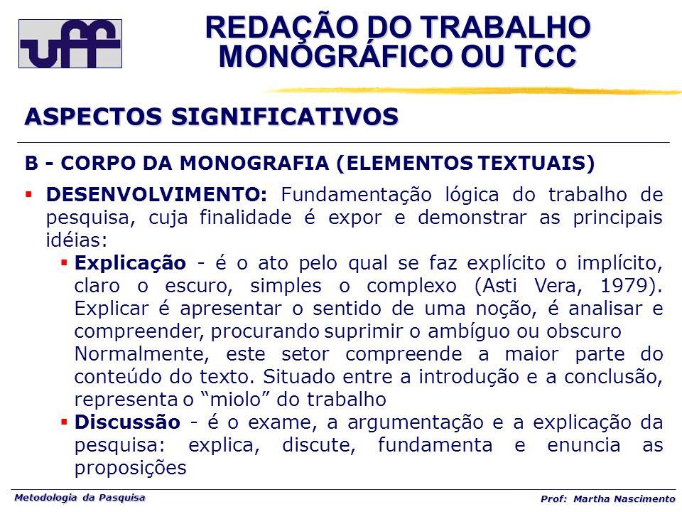 Metodologia da Pasquisa Prof: Martha Nascimento B - CORPO DA MONOGRAFIA (ELEMENTOS TEXTUAIS) DESENVOLVIMENTO: Fundamentação lógica do trabalho de pesq