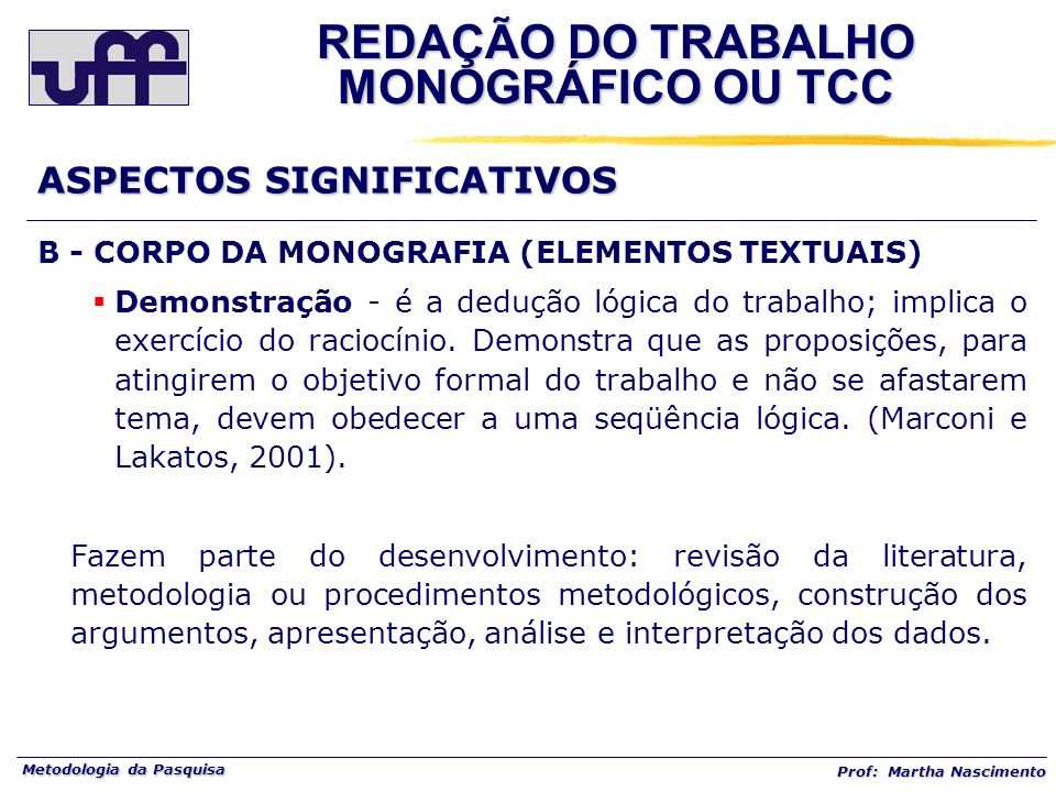 Metodologia da Pasquisa Prof: Martha Nascimento B - CORPO DA MONOGRAFIA (ELEMENTOS TEXTUAIS) Demonstração - é a dedução lógica do trabalho; implica o