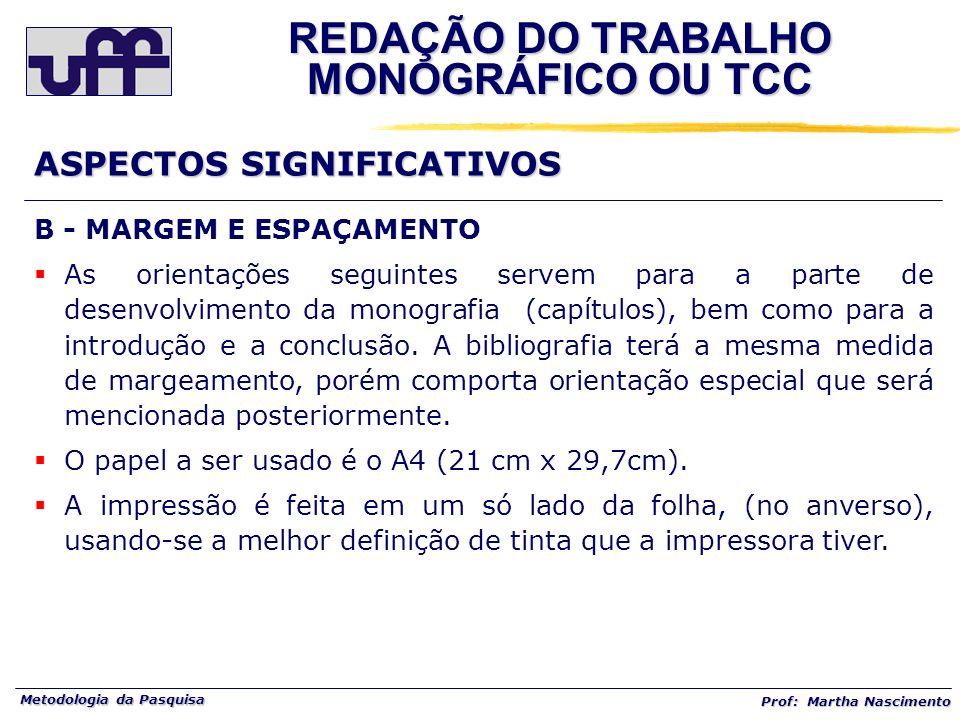 Metodologia da Pasquisa Prof: Martha Nascimento B - MARGEM E ESPAÇAMENTO As orientações seguintes servem para a parte de desenvolvimento da monografia