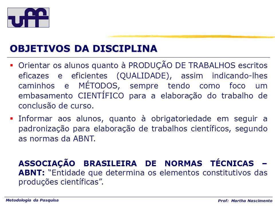 Metodologia da Pasquisa Prof: Martha Nascimento OBJETIVOS DA DISCIPLINA Orientar os alunos quanto à PRODUÇÃO DE TRABALHOS escritos eficazes e eficient