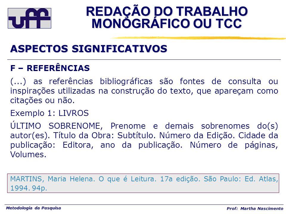 Metodologia da Pasquisa Prof: Martha Nascimento REDAÇÃO DO TRABALHO MONOGRÁFICO OU TCC ASPECTOS SIGNIFICATIVOS F – REFERÊNCIAS (...) as referências bi