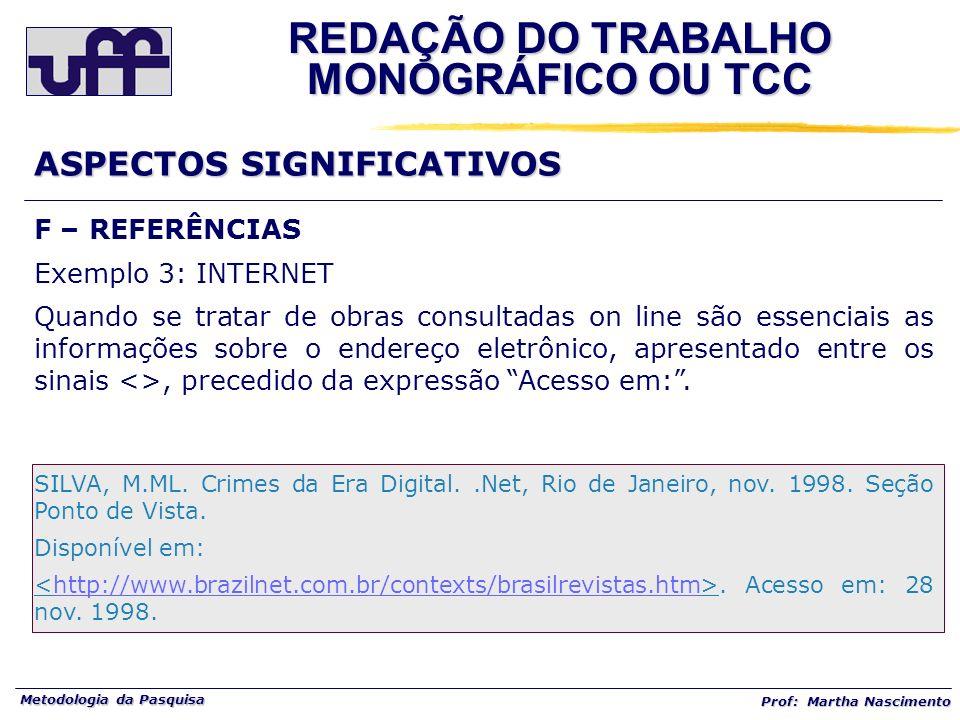 Metodologia da Pasquisa Prof: Martha Nascimento F – REFERÊNCIAS Exemplo 3: INTERNET Quando se tratar de obras consultadas on line são essenciais as in