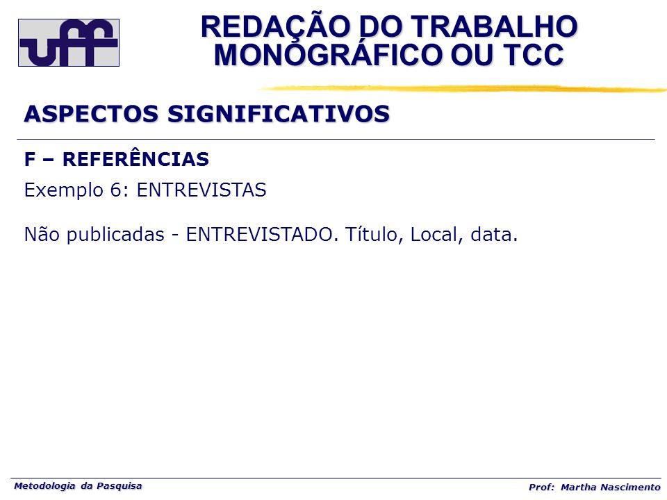 Metodologia da Pasquisa Prof: Martha Nascimento F – REFERÊNCIAS Exemplo 6: ENTREVISTAS Não publicadas - ENTREVISTADO. Título, Local, data. REDAÇÃO DO