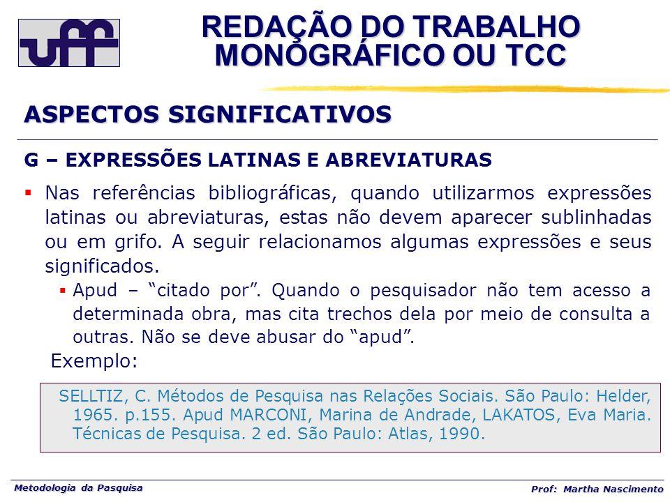 Metodologia da Pasquisa Prof: Martha Nascimento G – EXPRESSÕES LATINAS E ABREVIATURAS Nas referências bibliográficas, quando utilizarmos expressões la