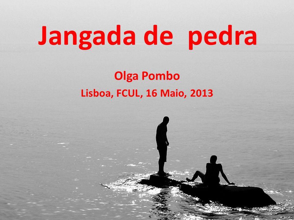 Jangada de pedra Olga Pombo Lisboa, FCUL, 16 Maio, 2013