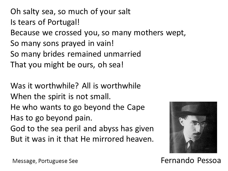 Oh salty sea, so much of your salt Is tears of Portugal.