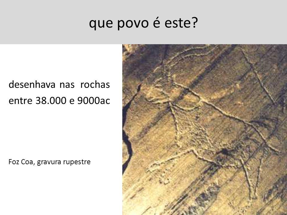 que povo é este? desenhava nas rochas entre 38.000 e 9000ac Foz Coa, gravura rupestre