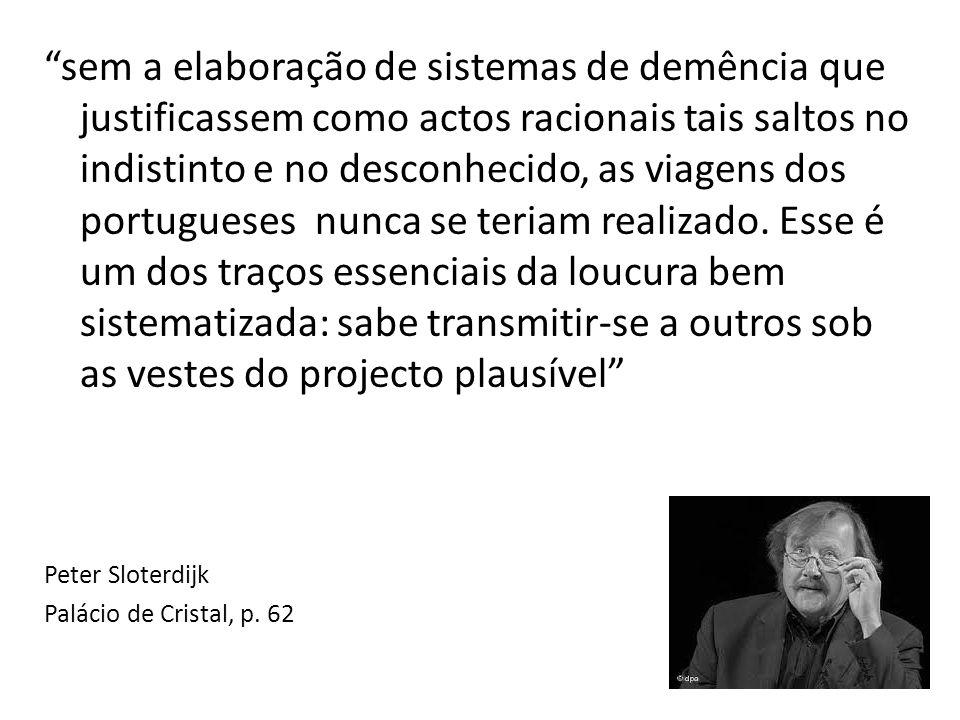 sem a elaboração de sistemas de demência que justificassem como actos racionais tais saltos no indistinto e no desconhecido, as viagens dos portugueses nunca se teriam realizado.