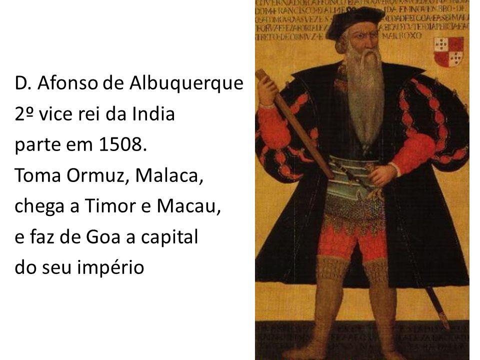 D.Afonso de Albuquerque 2º vice rei da India parte em 1508.