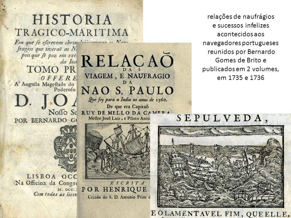 relações de naufrágios e sucessos infelizes acontecidos aos navegadores portugueses reunidos por Bernardo Gomes de Brito e publicados em 2 volumes, em 1735 e 1736