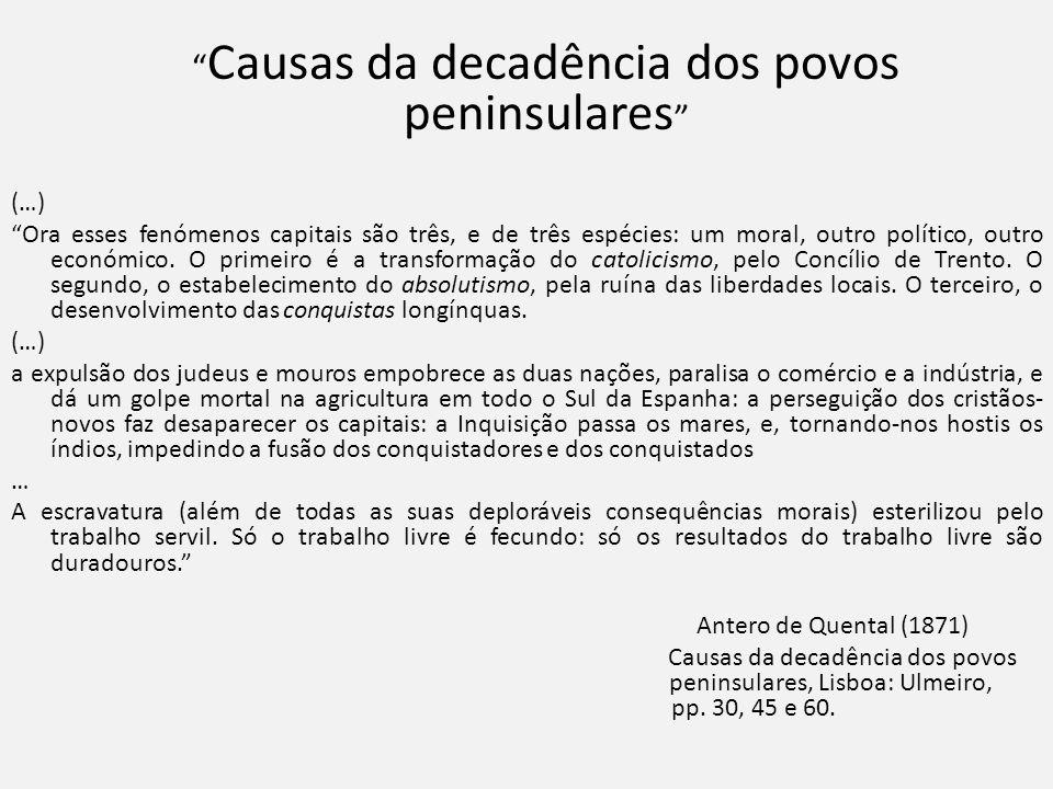 Causas da decadência dos povos peninsulares (…) Ora esses fenómenos capitais são três, e de três espécies: um moral, outro político, outro económico.