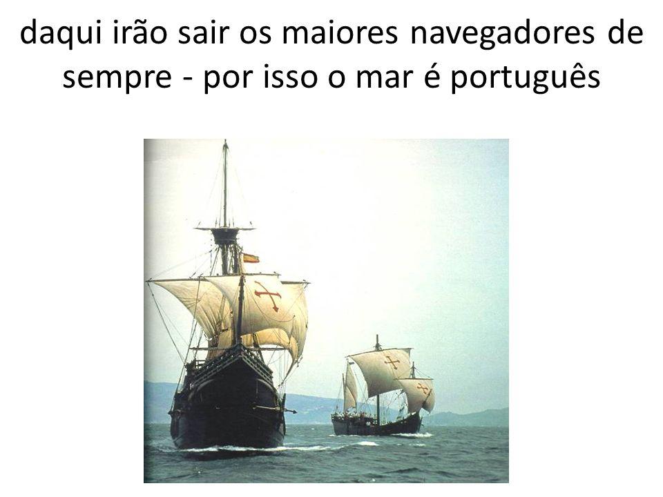 Ó mar salgado, quanto do teu sal São lágrimas de Portugal.