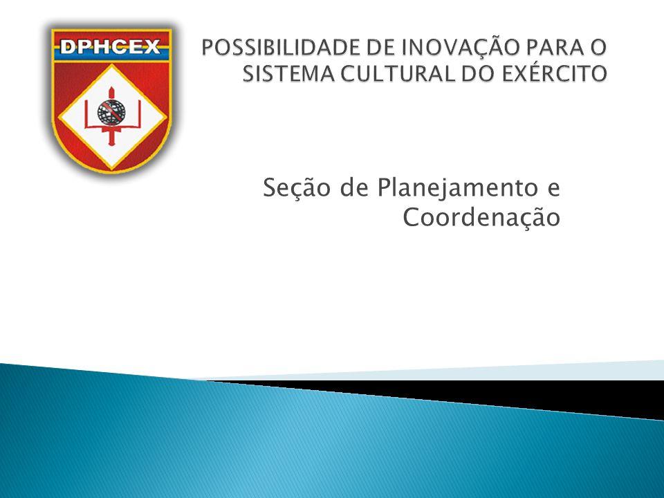 Objetivos: - Apresentar aos integrantes do Sistema Cultural do Exército algumas possibilidades de inovações para o SCEx.
