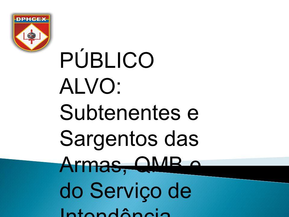PÚBLICO ALVO: Subtenentes e Sargentos das Armas, QMB e do Serviço de Intendência