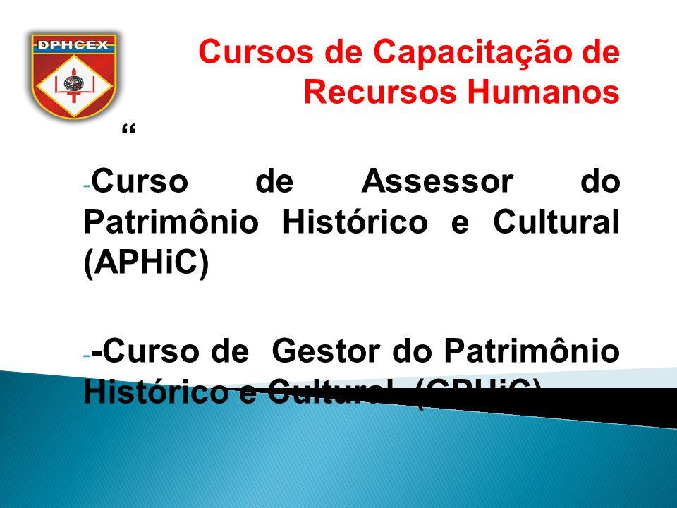 Cursos de Capacitação de Recursos Humanos - Curso de Assessor do Patrimônio Histórico e Cultural (APHiC) - -Curso de Gestor do Patrimônio Histórico e Cultural (GPHiC)