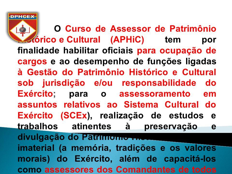 O Curso de Assessor de Patrimônio Histórico e Cultural (APHiC) tem por finalidade habilitar oficiais para ocupação de cargos e ao desempenho de funçõe